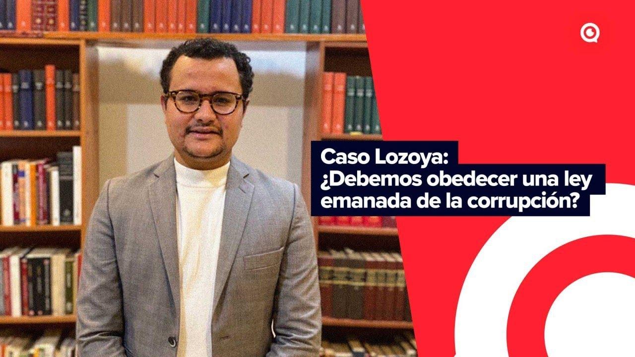Caso Lozoya: ¿Debemos obedecer una ley emanada de actos de corrupción?