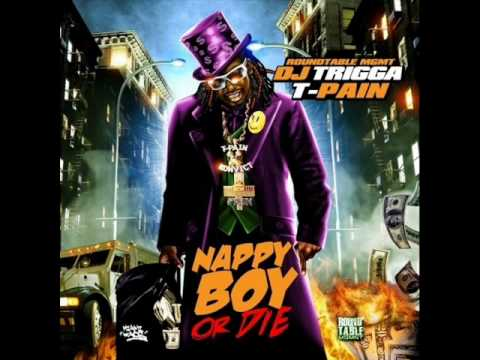 T-Pain- Nappy Boy or Die