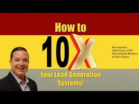 How to 10x Your Lead Generation Systems!