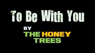 To Be With You The Honey Trees
