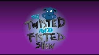 The Twisted and Fisted Show: Episode 12