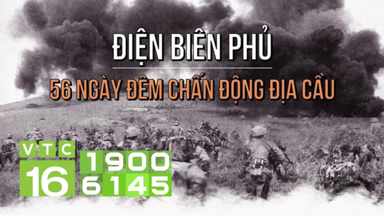 Chiến thắng Điện Biên Phủ: Lừng lẫy năm châu, chấn động địa cầu | VTC16