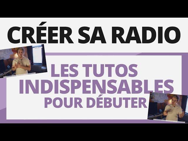 Créer sa radio - Tutoriel - Récap : Les tutos INDISPENSABLES à regarder.