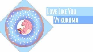Love Like You  【Vy KuKuma】