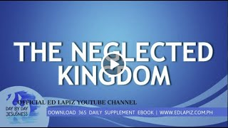 Ed Lapiz - THE NEGLECTED KINGDOM /Latest Sermon Review New Video (Official Channel 2020)