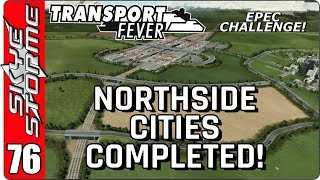 ►NORTHSIDE CITIES COMPLETED!◀ Transport Fever EPEC Challenge Ep 76