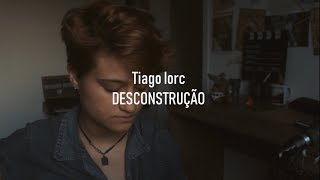 Baixar TIAGO IORC - Desconstrução (Cover Samily Gnatta)