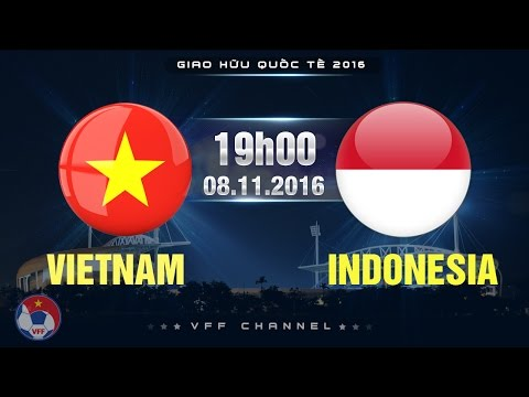 VIỆT NAM VS INDONESIA - GIAO HỮU 2016 | FULL