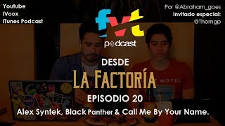 Episodio 20 | Alex Syntek, Black Panther & Call Me By Your Name.