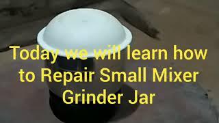 Small Mixer Grinder Jar Repairing
