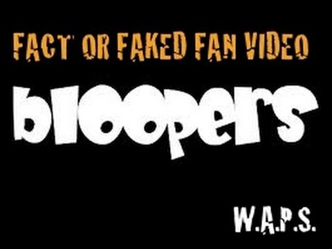 Bloopers - Fact Or Faked - #1 Fans Video - We Are Your #1 Fans! (HD) (W.A.P.S.)