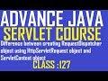 127 Difference beween creating RequestDispatcher object using HttpServletRequest and ServletContext