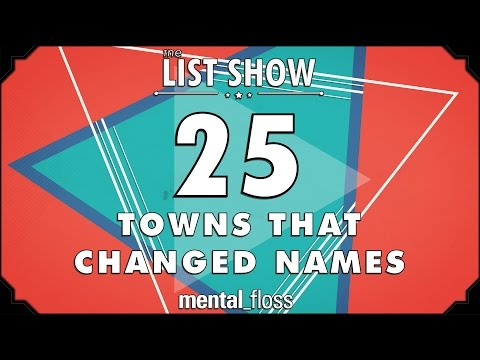 25 Towns that Changed Names - mental_floss on YouTube - List Show (308)