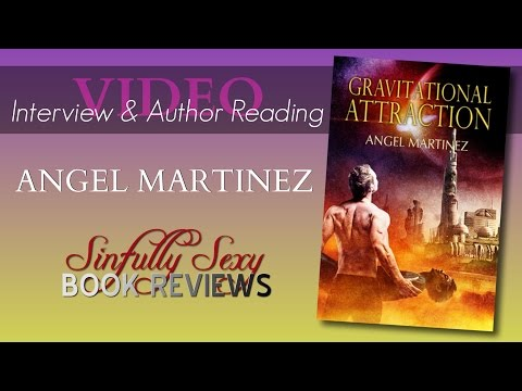 Angel Martinez ~ Author Interview and Reading from Gravitational Attraction