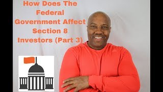 How Does The Federal Government Affect Section 8 Investors? (Part 3 Finale)