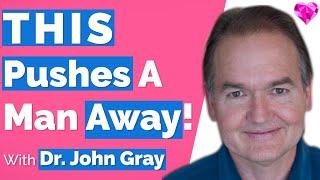 THIS Pushes Men Away!  Dr. John Gray