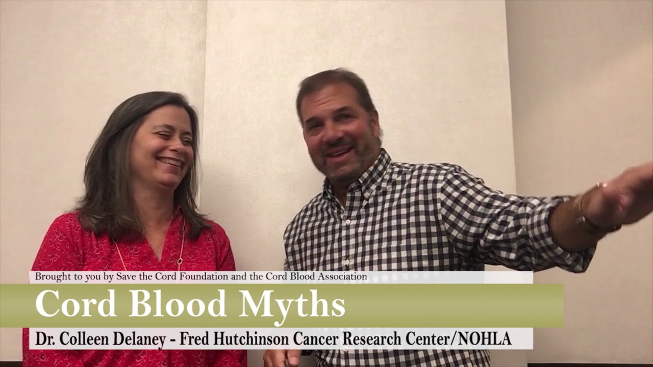 Cord Blood Myths: Dr. Colleen Delaney & Gregg Gordon- NOHLA, Fred Hutchinson Cancer Research Cen