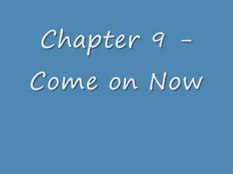 Chapter 9 - Come On Now