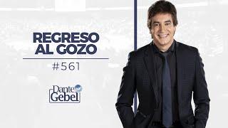 Dante Gebel #561 | Regreso al gozo