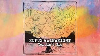 Rufus Wainwright - You Ain't Big (Official Audio)