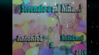 """Serenata de amor a mi Niña Rap Romantico """"AntonioE.. ft NelkEmsi"""""""