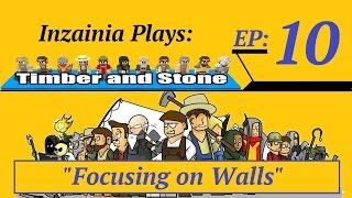 Inzainia Plays: Timber And Stone Alpha 1.6+ Ep 10 (focusing On Walls)