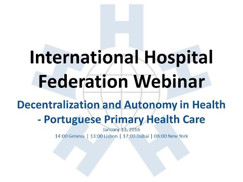 IHF Webinar - Decentralization and Autonomy in Health  - Portuguese Primary Health Care