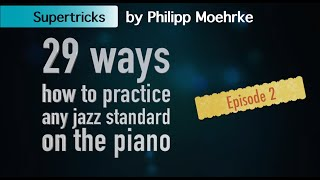 29 ways how t๐ practice a jazz standard on the piano - episode 2