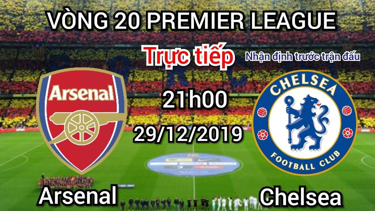 Trực tiếp nhận định Arsenal vs Chelsea 21h00 ngày 29/12/2019   Tâm điểm vòng 20 Ngoại Hạng Anh