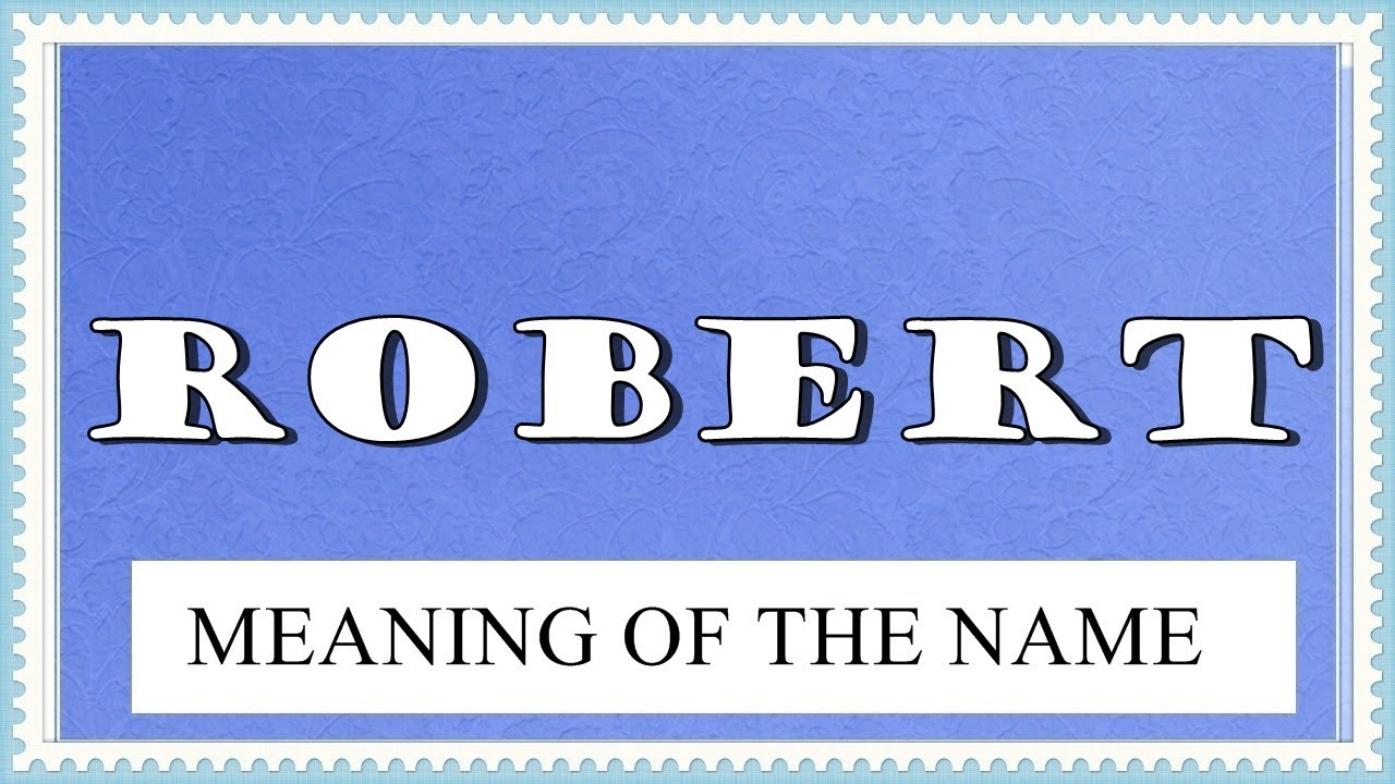 MEANING OF THE NAME ROBERT, FUN FACTS, HOROSCOPE