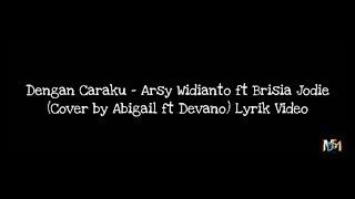 Gambar cover Dengan Caraku - Arsy Widianto ft Brisia Jodie (Cover by Abigail ft Devano Danendra) Video Lirik