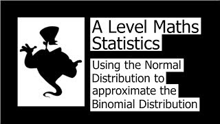 Using the Normal Distribution to approximate the Binomial Distribution