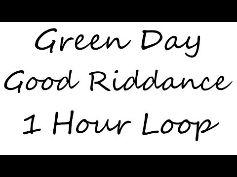Green Day Good Riddance/Time Of Your Life One Hour Loop!