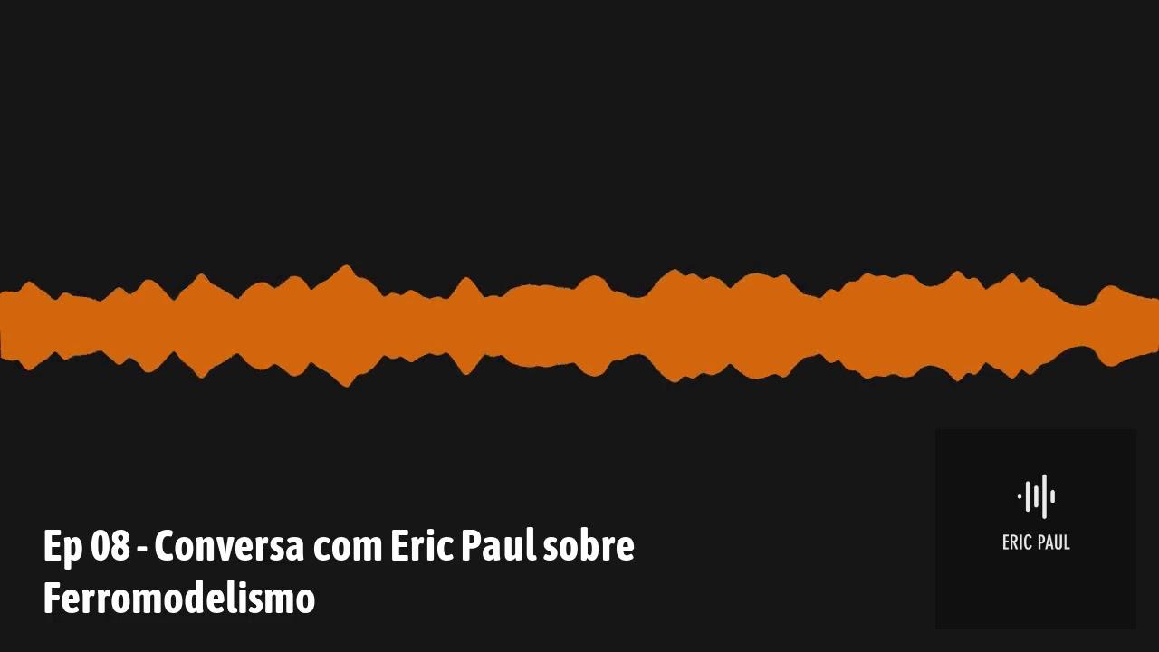 Conversa com Eric Paul sobre Ferromodelismo