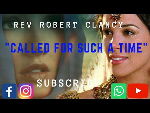 CALLED FOR SUCH A TIME AS THIS - PST ROBERT CLANCY