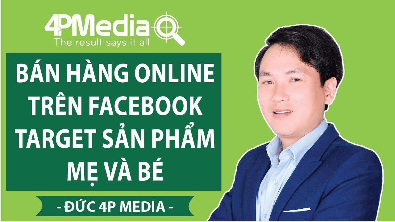 Bán Hàng Online Trên Facebook   Target Sản Phẩm Mẹ Và Bé | Đức 4P Media