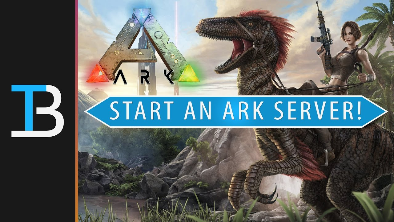 How To Start An ARK: Survival Evolved Server (Make Your Very Own Ark  Server!)