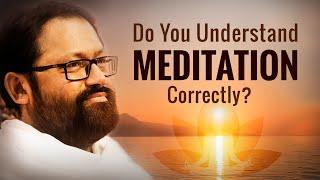 Do You Understand Meditation Correctly?
