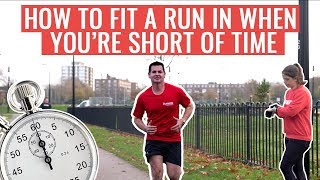 HOW TO Fit In A Run When You're Short Of Time | Running Tips For Busy People
