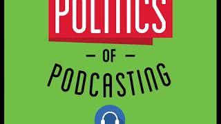 67: The Politics of Podcasting – Anthony Rigogliosi