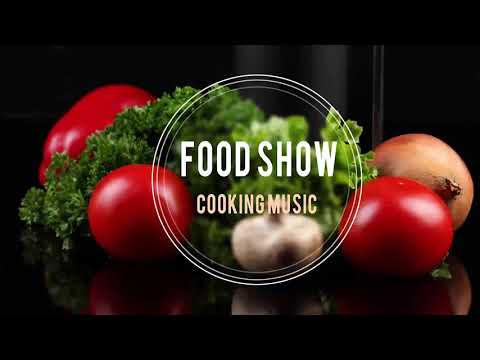 Background Music For Cooking - Food Show Cooking Music