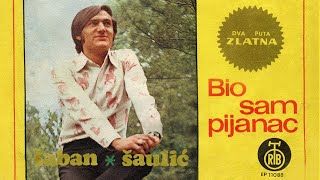 Saban Saulic - Bio sam pijanac - (Audio 1972)