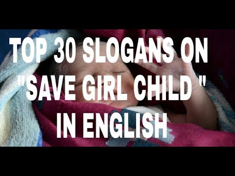 Top 30 Slogans On Save Girl Child In English Which Helps Yoiu In