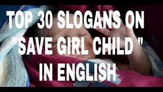"""Video Top 30 slogans on """" SAVE GIRL CHILD """" IN ENGLISH WHICH HELPS YOIU IN YOUR EXAMINATIONS