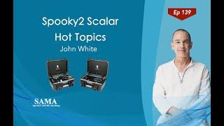 [SAMA] Episode 139: Spooky2 Scalar Hot Topics
