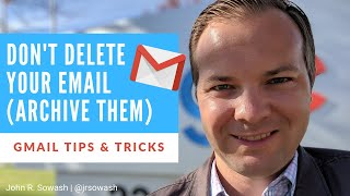 Gmail Tip: Don't delete your emails, ARCHIVE them!