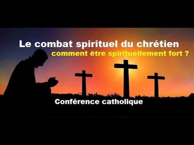 Le combat spirituel du chrétien : comment être spirituellement fort ?