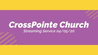 04/05/20 - CrossPointe Church Live