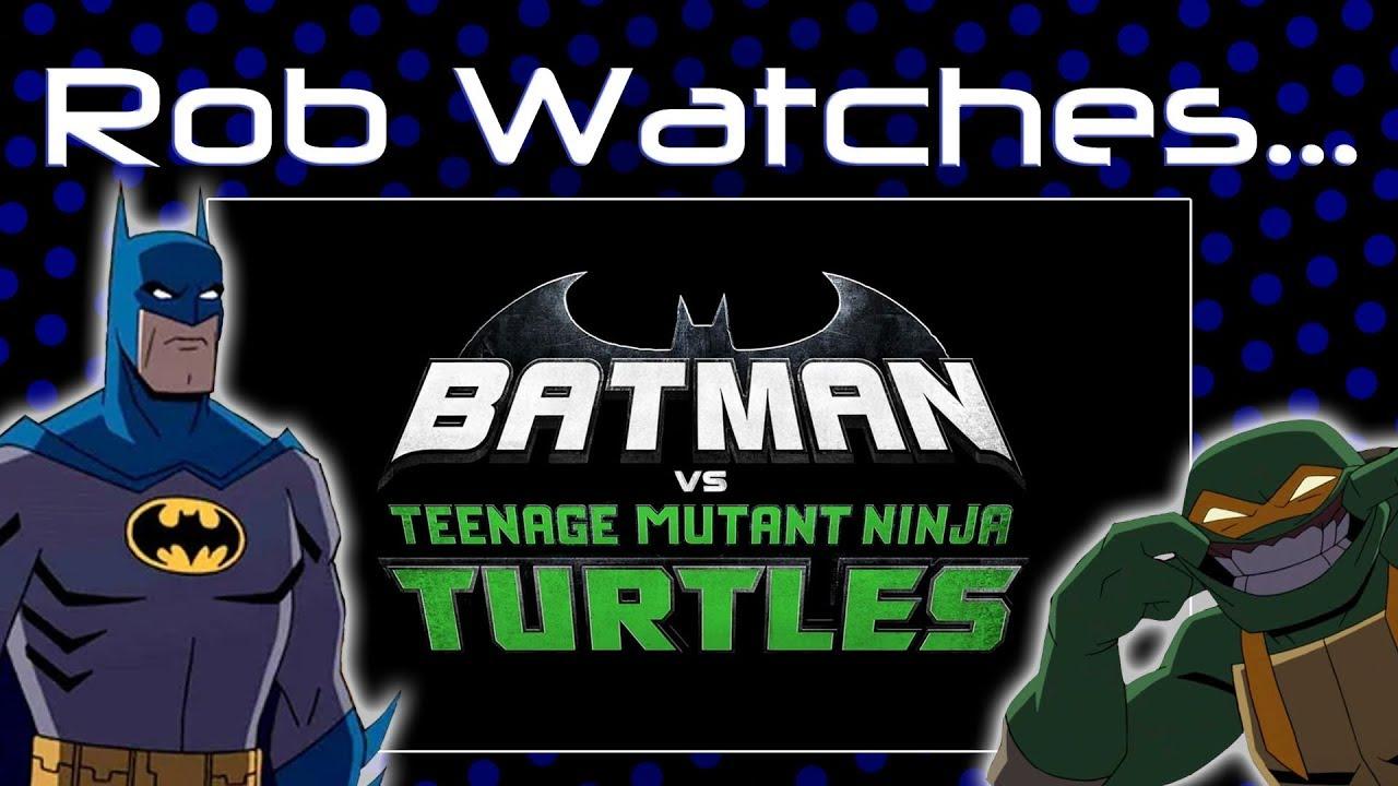 Rob Watches Batman Vs Teenage Mutant Ninja Turtles Youtube