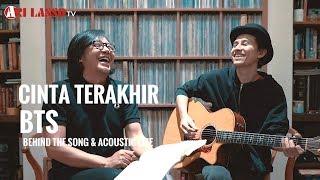 CINTA TERAKHIR. BEHIND THE SONG & ACOUSTIC LIVE